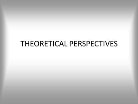THEORETICAL PERSPECTIVES. THEORECTICAL PERSPECTIVES FUNCTIONALISM – The viewpoint that emphasizes the smooth functioning of society CONFLICT THEORY –