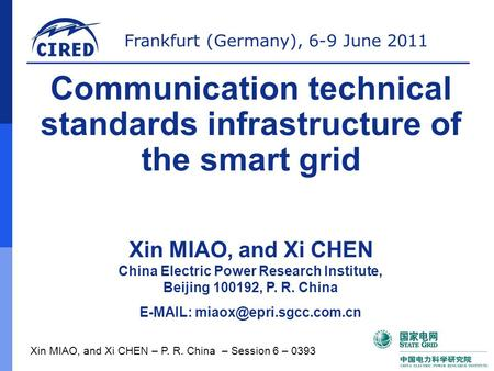 Frankfurt (Germany), 6-9 June 2011 Xin MIAO, and Xi CHEN – P. R. China – Session 6 – 0393 Communication technical standards infrastructure of the smart.