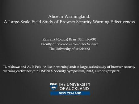 Alice in Warningland: A Large-Scale Field Study of Browser Security Warning Effectiveness Ranran (Monica) Bian UPI: rbia002 Faculty of Science – Computer.