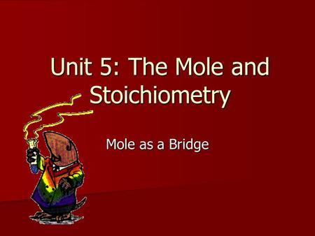 Unit 5: The Mole and Stoichiometry