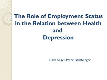 Dikla Segel, Peter Bamberger. Introduction Later life depression and depressive symptoms are prevalent and of major concern for health systems. It causes.
