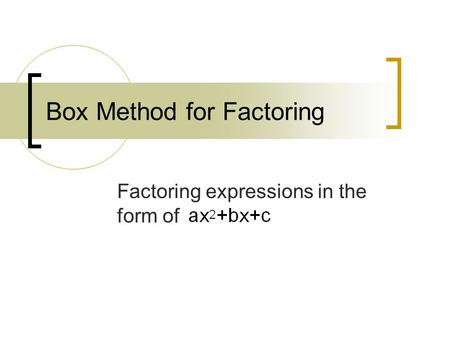 Box Method for Factoring Factoring expressions in the form of.