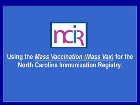 Using the Mass Vaccination (Mass Vax) for the North Carolina Immunization Registry.