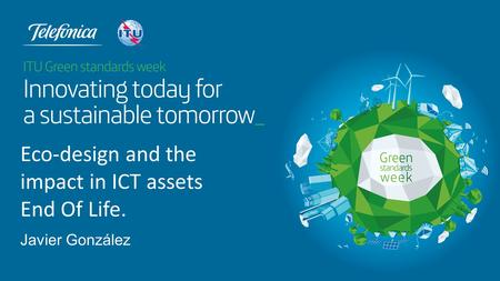 Javier González Eco-design and the impact in ICT assets End Of Life.
