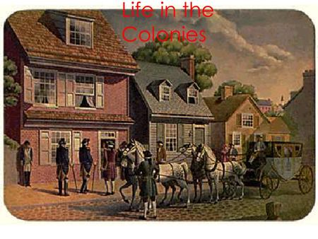 Life in the Colonies.