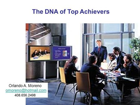 Orlando A. Moreno 408.656.2498 The DNA of Top Achievers.