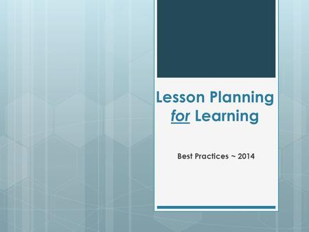 Lesson Planning for Learning Best Practices ~ 2014.