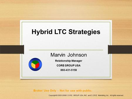 Hybrid LTC Strategies Copyright © 2003-2008 C.O.R.E. GROUP USA, INC. and C.O.R.E. Marketing, Inc. All rights reserved. Marvin Johnson Relationship Manager.