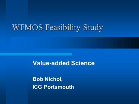 WFMOS Feasibility Study Value-added Science Bob Nichol, ICG Portsmouth.