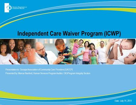 Independent Care Waiver Program (ICWP) Presentation to: Georgia Association of Community Care Providers (GACCP) Presented by: Marcia Stanford, Human Services.