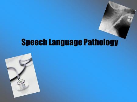 Speech Language Pathology. What is Speech Language Pathology? Help to make a treatment plan for patients to help them improve their communication skills.