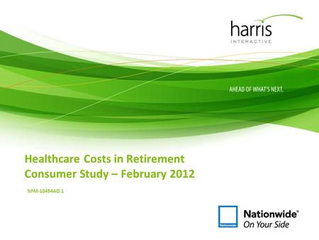Healthcare Costs in Retirement Consumer Study – February 2012 NFM-10454AO.1.