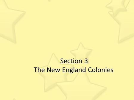 Section 3 The New England Colonies. Giovanni de Verrazano An Italian who sailed for the French, explored the coast of North America from present-day North.