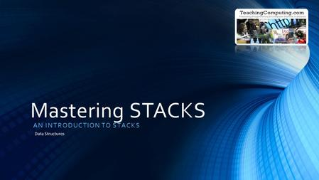 Mastering STACKS AN INTRODUCTION TO STACKS Data Structures.