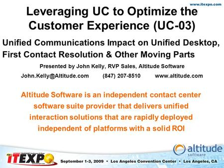 Leveraging UC to Optimize the Customer Experience (UC-03) Unified Communications Impact on Unified Desktop, First Contact Resolution & Other Moving Parts.