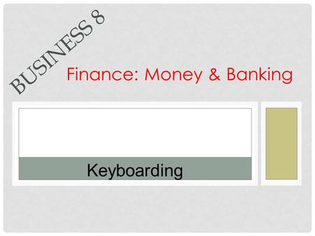 Keyboarding BUSINESS 8 Finance: Money & Banking. KEYBOARDING TIP OF THE DAY The Screen.