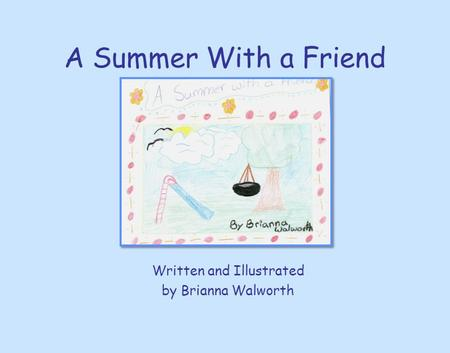 A Summer With a Friend Written and Illustrated by Brianna Walworth.