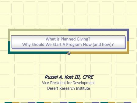 What is Planned Giving? Why Should We Start A Program Now (and how)? What is Planned Giving? Why Should We Start A Program Now (and how)? Russel A. Kost.