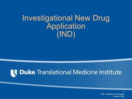 1 CRC Orientation Prerequisite January 2008 Investigational New Drug Application (IND)