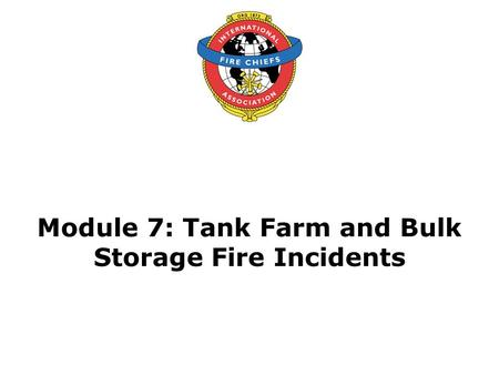 Module 7: Tank Farm and Bulk Storage Fire Incidents.