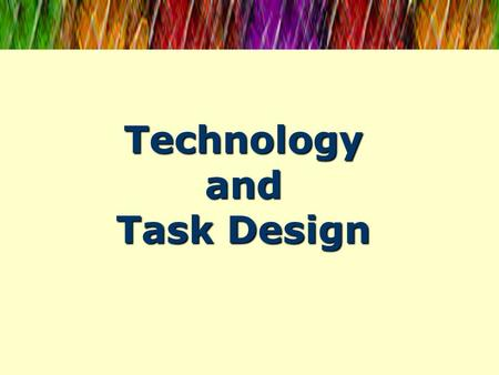 Technology and Task Design. Discussion Do you currently use webpages in your language class, or require students to refer to webpages outside of class?