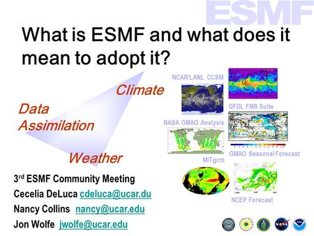 What is ESMF and what does it mean to adopt it? 3 rd ESMF Community Meeting Cecelia DeLuca Nancy Collins
