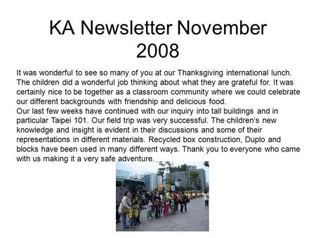 KA Newsletter November 2008 It was wonderful to see so many of you at our Thanksgiving international lunch. The children did a wonderful job thinking about.
