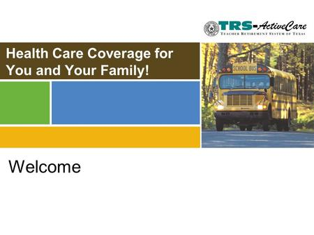 Health Care Coverage for You and Your Family! Welcome.