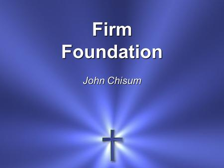Firm Foundation John Chisum