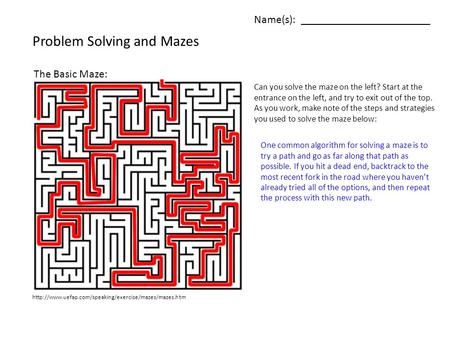 Name(s): _______________________ Problem Solving and Mazes  The Basic Maze: Can you solve the maze.