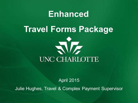 Enhanced Travel Forms Package April 2015 Julie Hughes, Travel & Complex Payment Supervisor.