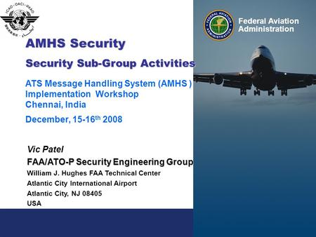 Federal Aviation Administration Federal Aviation Administration 1 Presentation to: Name: Date: Federal Aviation Administration AMHS Security Security Sub-Group.