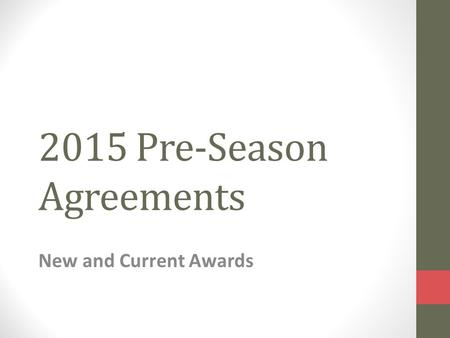 2015 Pre-Season Agreements New and Current Awards.