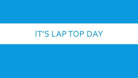 IT'S LAP TOP DAY. CHECK LIST FOR TODAY: WE WILL DO ALL STEPS TOGETHER! DO NOT MOVE AHEAD  Get assigned numbers  Write ID in Agenda.