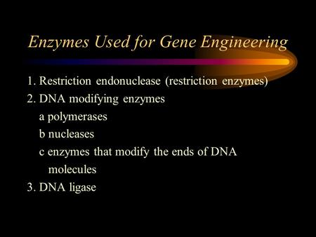 Enzymes Used for Gene Engineering 1. Restriction endonuclease (restriction enzymes) 2. DNA modifying enzymes a polymerases b nucleases c enzymes that modify.