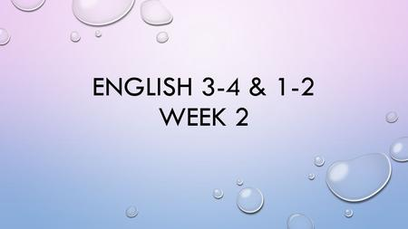 ENGLISH 3-4 & 1-2 WEEK 2. GOOD MORNING, LOVELY PEOPLE! MONDAY, SEPT. 8 1.Write YOUR NAME on the top of your signed syllabi (second page only) and place.