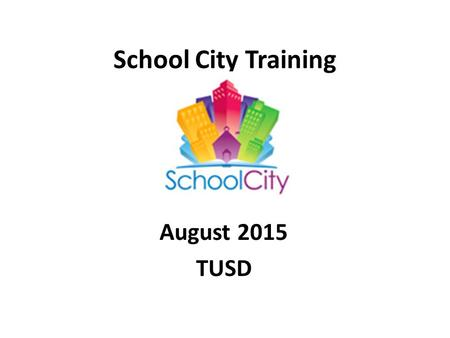 School City Training August 2015 TUSD. Objective Understand how to navigate the TUSD School City STARS Suite program for administering and taking online.