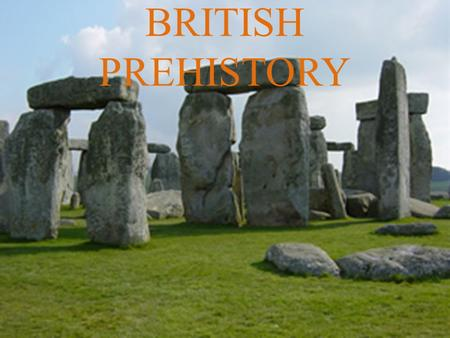 BRITISH PREHISTORY. OVERVIEW Human beings have been living in the part of northern Europe that is today called Britain for about 750,000 years. THE LATEST.