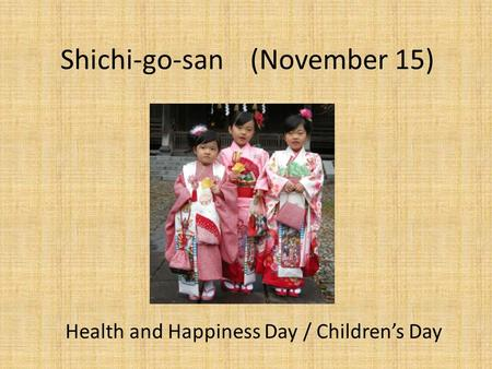Shichi-go-san (November 15) Health and Happiness Day / Children's Day.