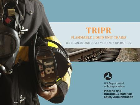 CLICK TO EDIT MASTER TITLE STYLE TRIPR FLAMMABLE LIQUID UNIT TRAINS 8.0 CLEAN-UP AND POST-EMERGENCY OPERATIONS.
