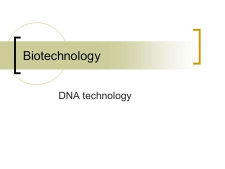 Biotechnology DNA technology. Review Some of the most important techniques used in biotechnology involve making recombinant DNA molecules Recombinant.
