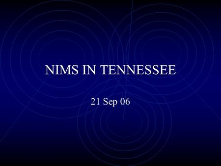 NIMS IN TENNESSEE 21 Sep 06. NIMS STANDARDS  Adopt NIMS principles and policies through legislative and executive means  Institutionalize NIMS command.