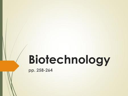 Biotechnology pp. 258-264. WHAT IS IT?  Biotechnology : the application of technology to better use DNA and biology.