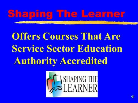 Shaping The Learner Offers Courses That Are Service Sector Education Authority Accredited.