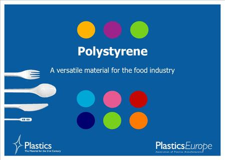 Polystyrene A versatile material for the food industry.
