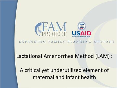 Lactational Amenorrhea Method (LAM) : A critical yet underutilized element of maternal and infant health.