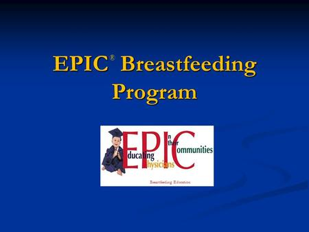 EPIC Breastfeeding Program Breastfeeding Education ®