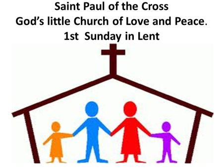 Saint Paul of the Cross God's little Church of Love and Peace. 1st Sunday in Lent.