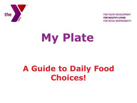 My Plate A Guide to Daily Food Choices!. What's on Your Plate? VEGETABLES FRUITS GRAINS PROTEINS.