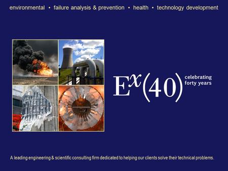 Environmental failure analysis & prevention health technology development A leading engineering & scientific consulting firm dedicated to helping our clients.